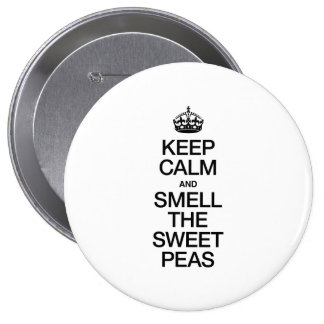 KEEP CALM AND SMELL THE SWEET PEAS PINBACK BUTTON