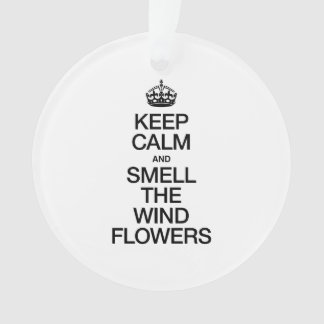KEEP CALM AND SMELL THE WIND FLOWERS