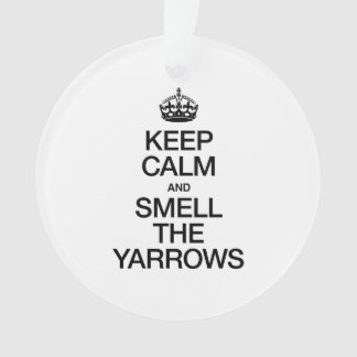 KEEP CALM AND SMELL THE YARROWS
