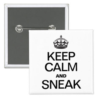 KEEP CALM AND SNEAK PINBACK BUTTONS