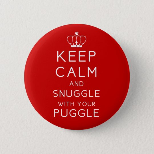Keep Calm and Snuggle with Your Puggle Button