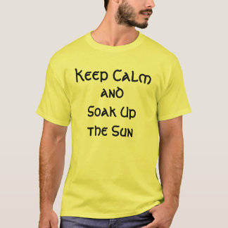 keep calm and soak up the sun T-Shirt