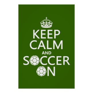 Keep Calm and Soccer On Posters