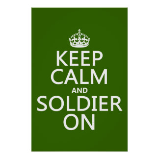 Keep Calm and Soldier On (any background color) Poster
