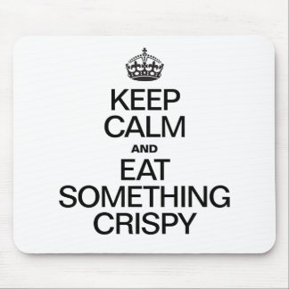 KEEP CALM AND SOMETHING CRISPY MOUSE PAD