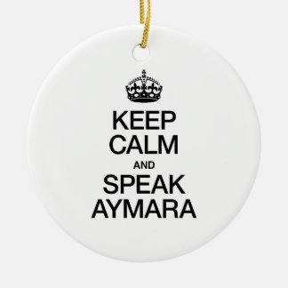 KEEP CALM AND SPEAK AYMARA CHRISTMAS TREE ORNAMENTS