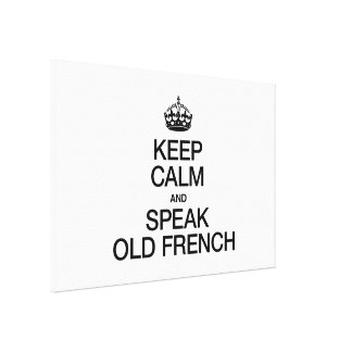 KEEP CALM AND SPEAK OLD FRENCH CANVAS PRINT