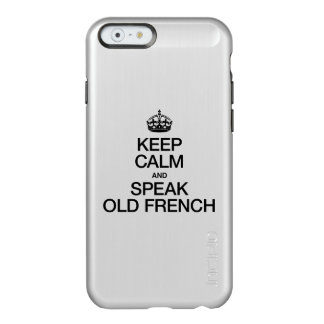 KEEP CALM AND SPEAK OLD FRENCH INCIPIO FEATHER® SHINE iPhone 6 CASE