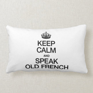 KEEP CALM AND SPEAK OLD FRENCH PILLOW