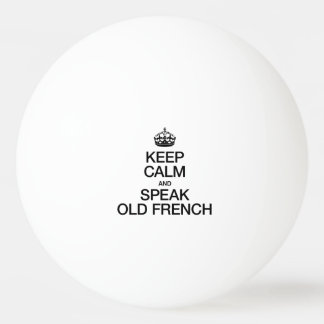 KEEP CALM AND SPEAK OLD FRENCH PING PONG BALL