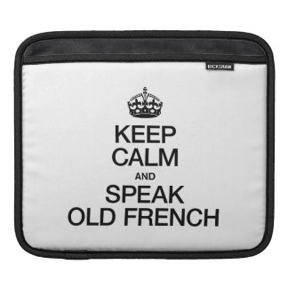 KEEP CALM AND SPEAK OLD FRENCH SLEEVES FOR iPads