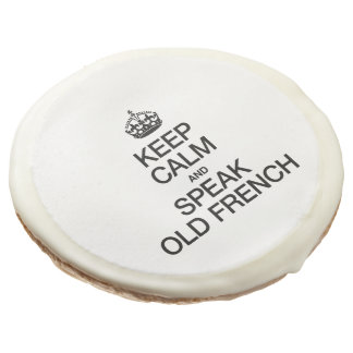 KEEP CALM AND SPEAK OLD FRENCH SUGAR COOKIE