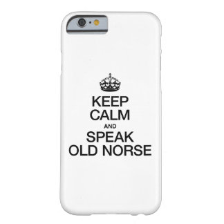 KEEP CALM AND SPEAK OLD NORSE BARELY THERE iPhone 6 CASE