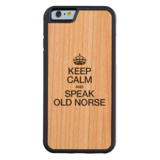 KEEP CALM AND SPEAK OLD NORSE CARVED® CHERRY iPhone 6 BUMPER