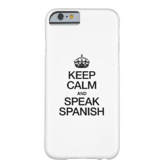 KEEP CALM AND SPEAK SPANISH BARELY THERE iPhone 6 CASE