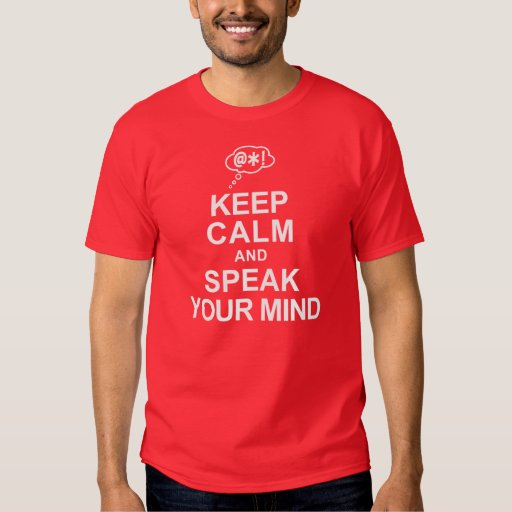 Keep Calm and Speak Your Mind Shirt