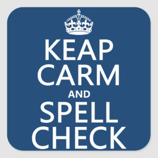 Keep Calm and Spell Check (with errors)(any color) Square Sticker