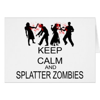 Keep Calm And Splatter Zombies Greeting Cards