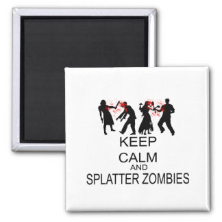 Keep Calm And Splatter Zombies Magnet