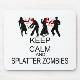 Keep Calm And Splatter Zombies Mouse Pad