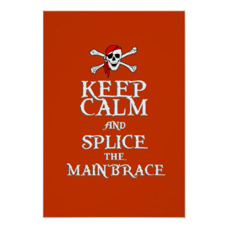 KEEP CALM and SPLICE the MAINBRACE in red Poster