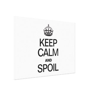 KEEP CALM AND SPOIL CANVAS PRINT