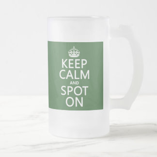 Keep Calm and Spot On (customize colours) Frosted Glass Beer Mug