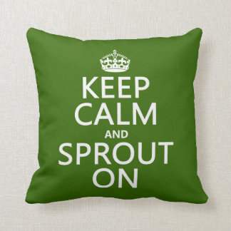 Keep Calm and Sprout On Throw Pillow