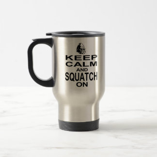 Keep Calm and Squatch On 15 Oz Stainless Steel Travel Mug