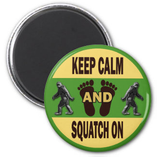 Keep Calm And Squatch On 2 Inch Round Magnet