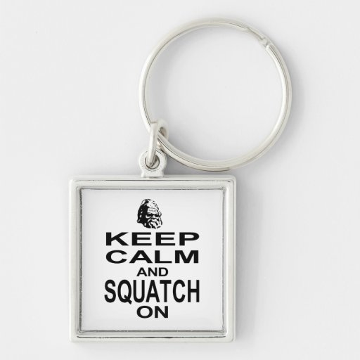 Keep Calm and Squatch On Key Chains