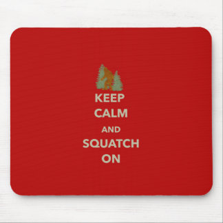 KEEP CALM AND SQUATCH ON MOUSE PAD