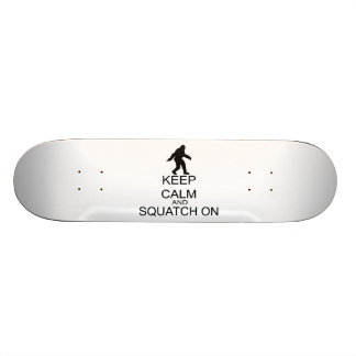 Keep Calm And Squatch On Skateboard Deck