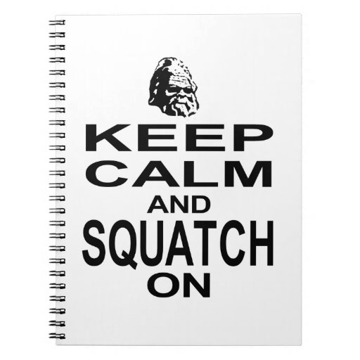 Keep Calm and Squatch On Spiral Note Books