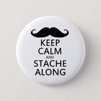 Keep Calm and Stache Along Mustache Humor Button