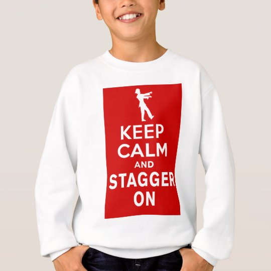 Keep Calm and Stagger On Fun Zombie Design Sweatshirt