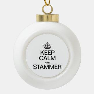 KEEP CALM AND STAMMER CERAMIC BALL CHRISTMAS ORNAMENT