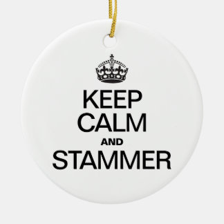 KEEP CALM AND STAMMER Double-Sided CERAMIC ROUND CHRISTMAS ORNAMENT
