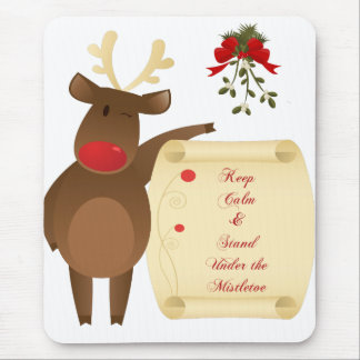 Keep Calm and Stand Under the Mistletoe Mouse Pad