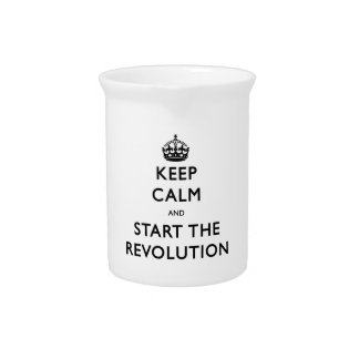 Keep Calm And Start The Revolution Beverage Pitchers