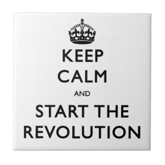 Keep Calm And Start The Revolution Tile