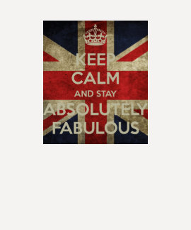 Keep Calm and stay Absolutely Fabulous Tee Shirt