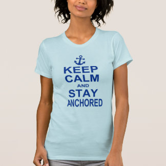 Keep calm and stay anchored tshirts