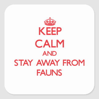 Keep calm and stay away from Fauns Square Stickers