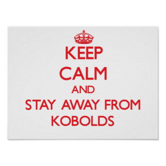 Keep calm and stay away from Kobolds Poster