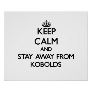 Keep calm and stay away from Kobolds Posters