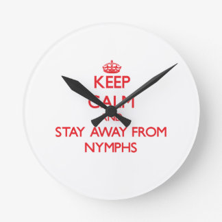 Keep calm and stay away from Nymphs Round Clock