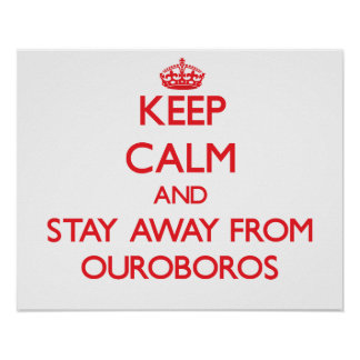 Keep calm and stay away from Ouroboros Print