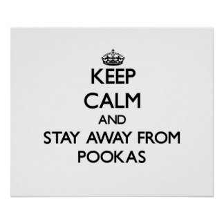 Keep calm and stay away from Pookas Print