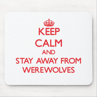 Keep calm and stay away from Werewolves Mousepads